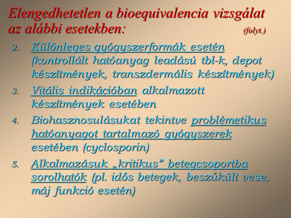 Elengedhetetlen a bioequivalencia vizsgálat az alábbi esetekben: (folyt.) 2. Különleges gyógyszerformák esetén (kontrollált hatóanyag leadású tbl-k, d