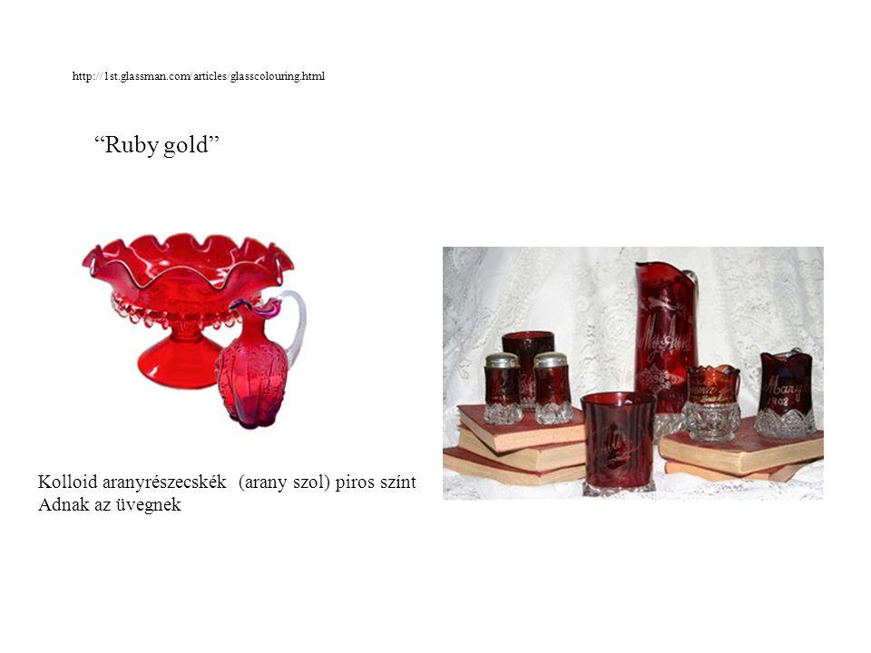 http://1st.glassman.com/articles/glasscolouring.html Ruby gold Kolloid aranyrészecskék (arany szol) piros színt Adnak az üvegnek