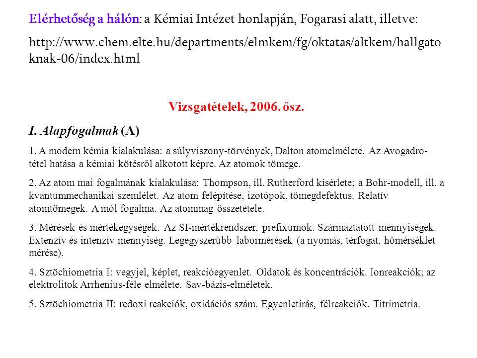 Elérhetőség a hálón: a Kémiai Intézet honlapján, Fogarasi alatt, illetve: http://www.chem.elte.hu/departments/elmkem/fg/oktatas/altkem/hallgato knak-0