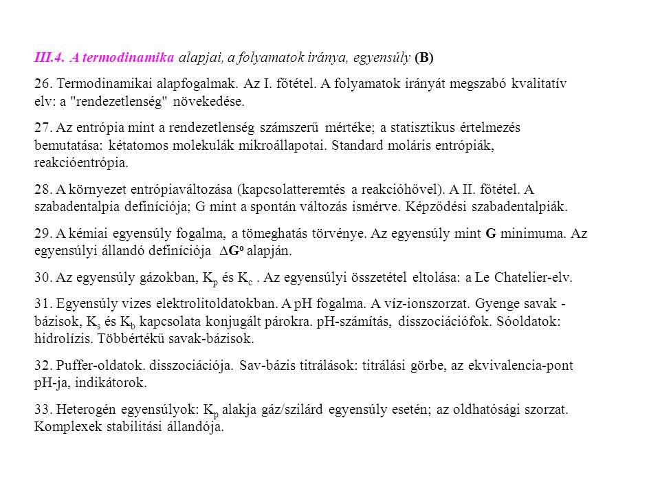 III.4. A termodinamika alapjai, a folyamatok iránya, egyensúly (B) 26. Termodinamikai alapfogalmak. Az I. főtétel. A folyamatok irányát megszabó kvali