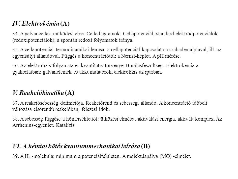 IV. Elektrokémia (A) 34. A galváncellák működési elve. Celladiagramok. Cellapotenciál, standard elektródpotenciálok (redoxipotenciálok); a spontán red
