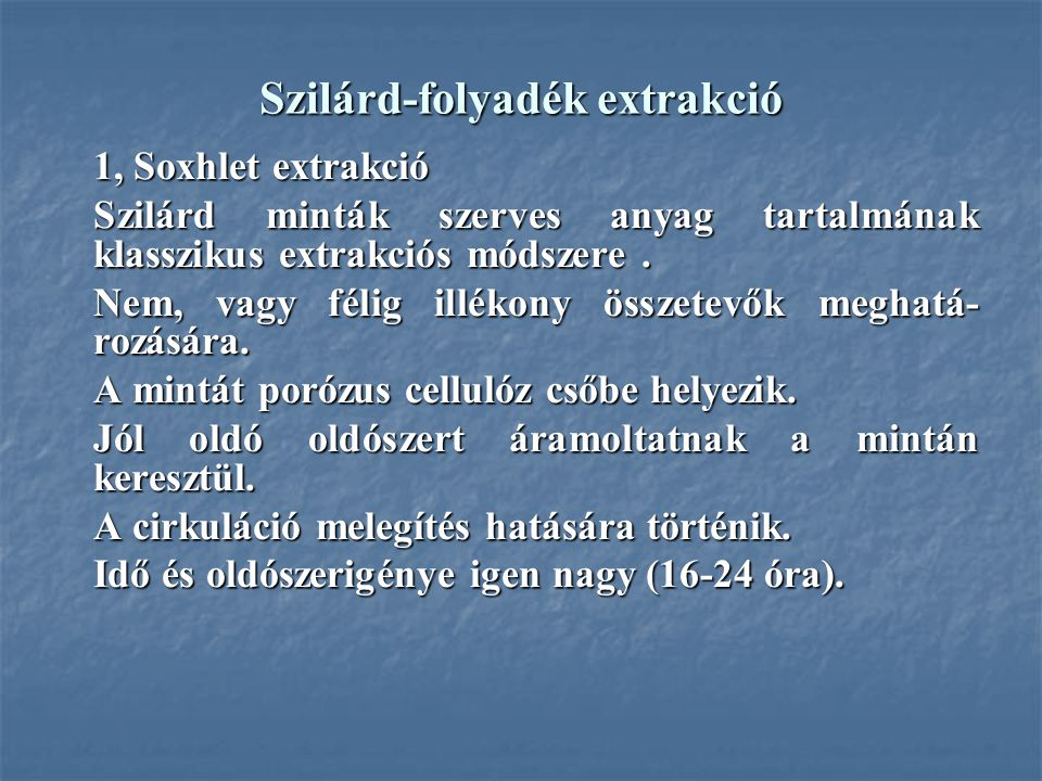 Szilárd-folyadék extrakció 1, Soxhlet extrakció Szilárd minták szerves anyag tartalmának klasszikus extrakciós módszere. Nem, vagy félig illékony össz