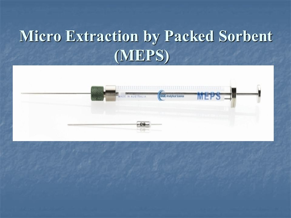 Micro Extraction by Packed Sorbent (MEPS) Micro Extraction by Packed Sorbent (MEPS)