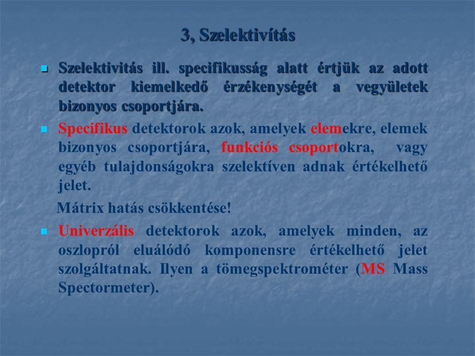 3, Szelektivítás Szelektivitás ill. specifikusság alatt értjük az adott detektor kiemelkedő érzékenységét a vegyületek bizonyos csoportjára. Szelektiv