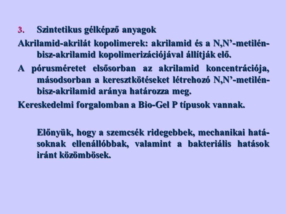 3. Szintetikus gélképző anyagok Akrilamid-akrilát kopolimerek: akrilamid és a N,N'-metilén- bisz-akrilamid kopolimerizációjával állítják elő. A pórusm