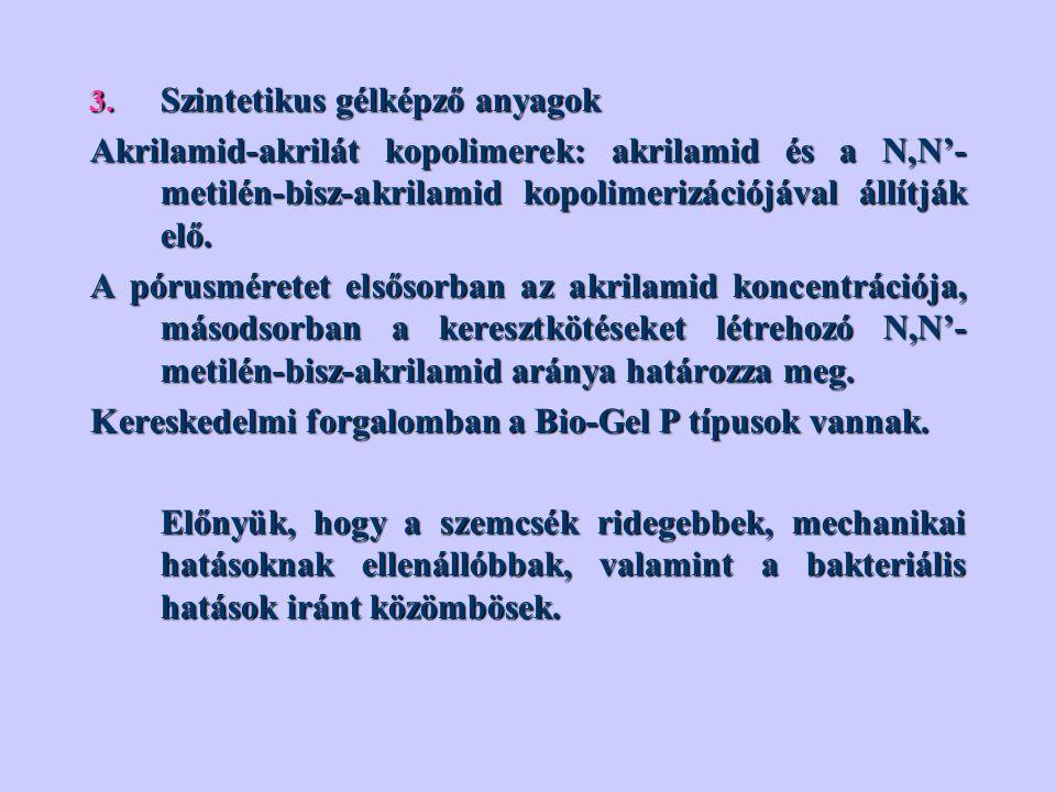 3. Szintetikus gélképző anyagok Akrilamid-akrilát kopolimerek: akrilamid és a N,N'- metilén-bisz-akrilamid kopolimerizációjával állítják elő. A pórusm