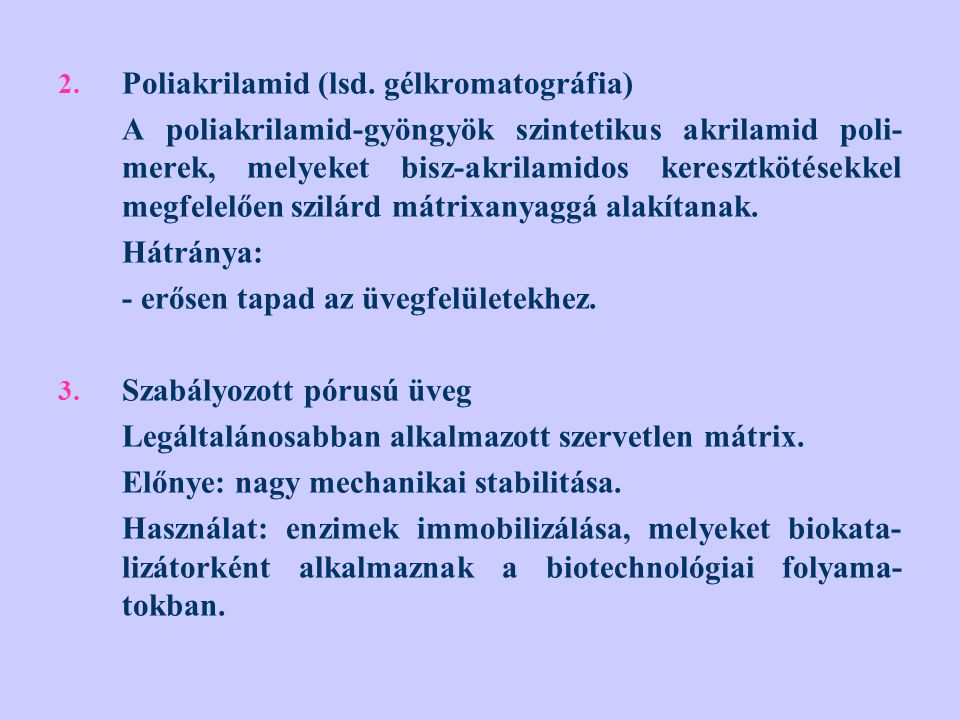 2. Poliakrilamid (lsd. gélkromatográfia) A poliakrilamid-gyöngyök szintetikus akrilamid poli- merek, melyeket bisz-akrilamidos keresztkötésekkel megfe