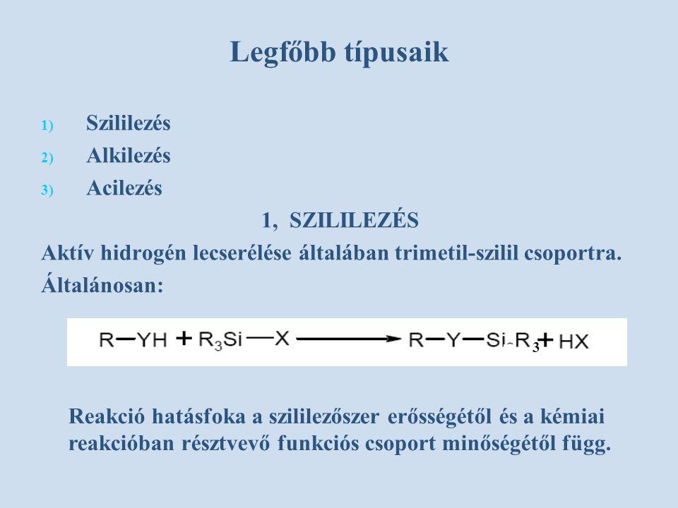 Legfőbb típusaik 1) 1) Szililezés 2) 2) Alkilezés 3) 3) Acilezés 1, SZILILEZÉS Aktív hidrogén lecserélése általában trimetil-szilil csoportra. Általán