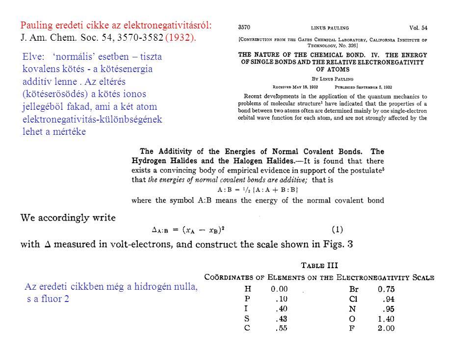 49 Pauling eredeti cikke az elektronegativitásról: J. Am. Chem. Soc. 54, 3570-3582 (1932). Elve: 'normális' esetben – tiszta kovalens kötés - a kötése