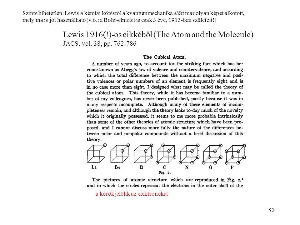 52 Lewis 1916(!)-os cikkéből (The Atom and the Molecule) JACS, vol. 38, pp. 762-786 Szinte hihetetlen: Lewis a kémiai kötésről a kvantummechanika előt