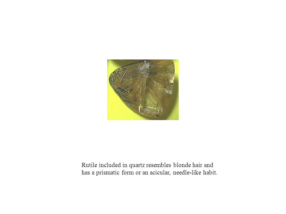 Rutile included in quartz resembles blonde hair and has a prismatic form or an acicular, needle-like habit.