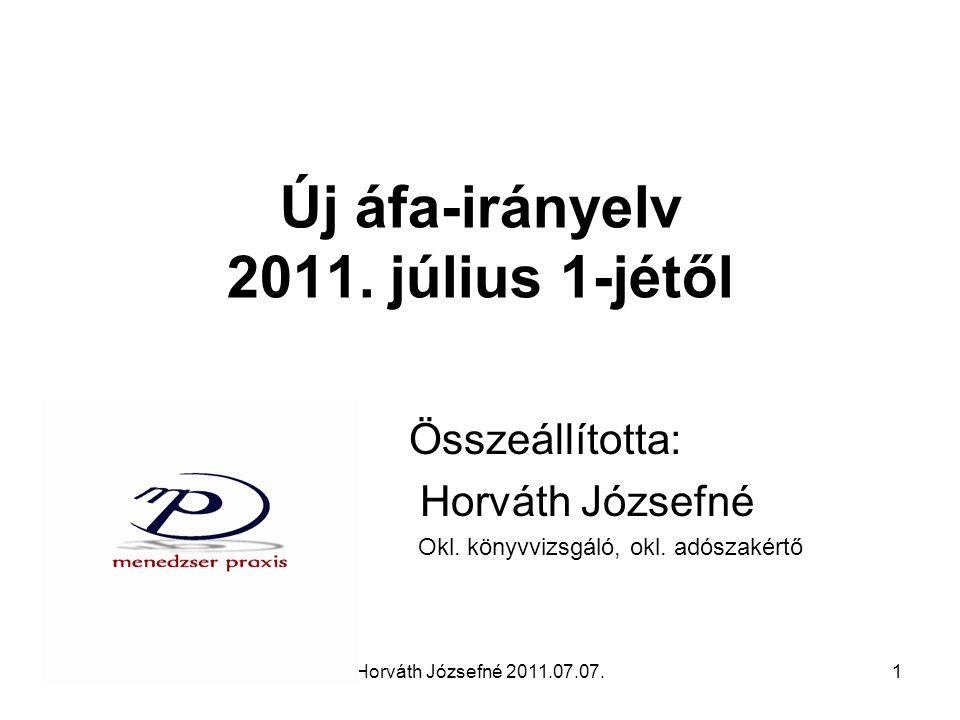 Horváth Józsefné 2011.07.07.1 Új áfa-irányelv 2011. július 1-jétől Összeállította: Horváth Józsefné Okl. könyvvizsgáló, okl. adószakértő