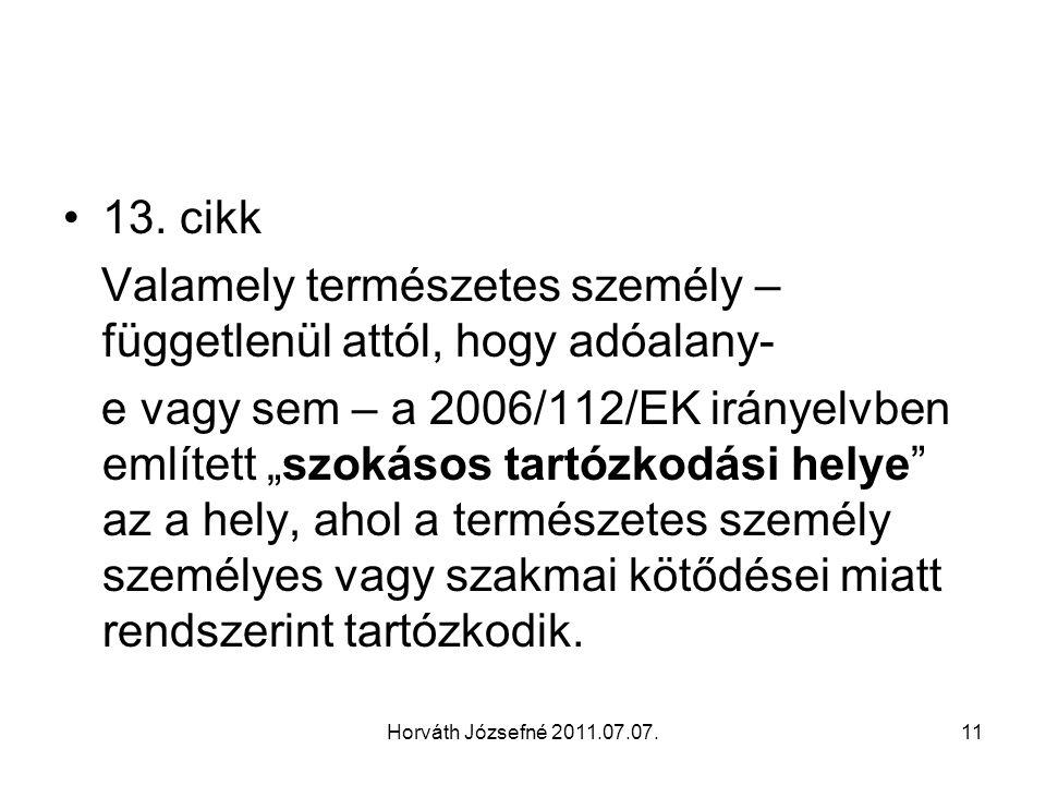 Horváth Józsefné 2011.07.07.11 13. cikk Valamely természetes személy – függetlenül attól, hogy adóalany- e vagy sem – a 2006/112/EK irányelvben említe