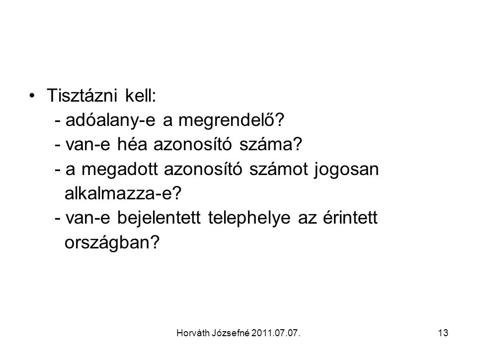 Horváth Józsefné 2011.07.07.13 Tisztázni kell: - adóalany-e a megrendelő? - van-e héa azonosító száma? - a megadott azonosító számot jogosan alkalmazz