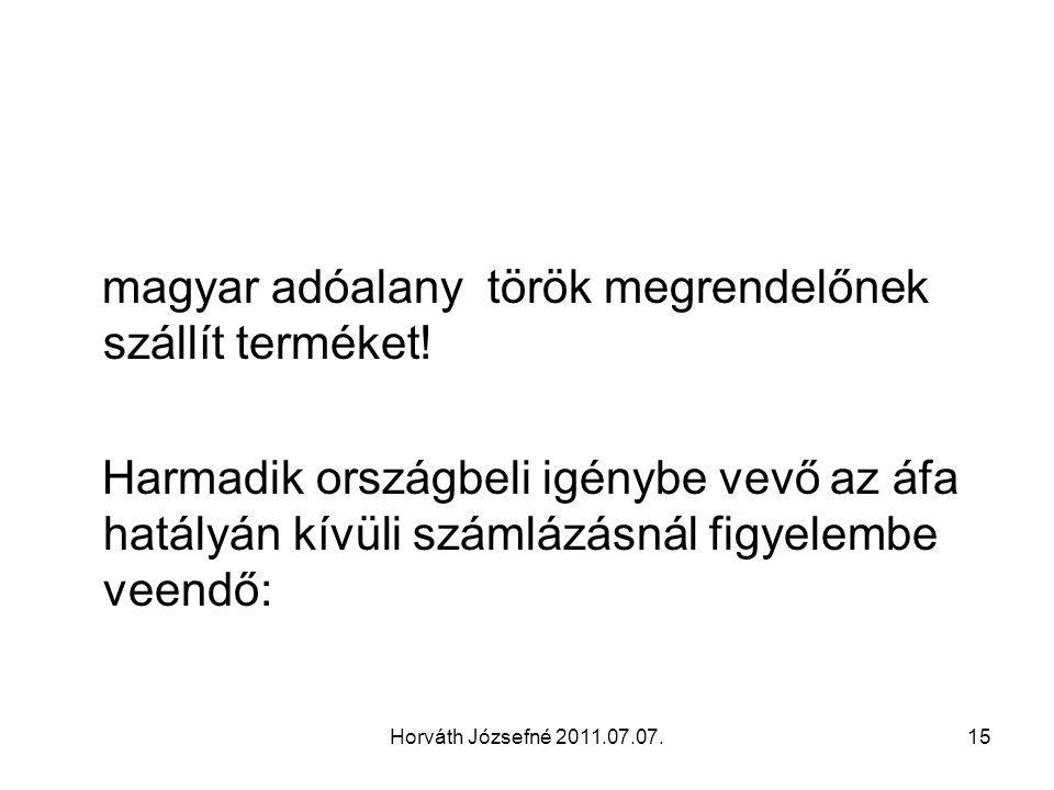 Horváth Józsefné 2011.07.07.15 magyar adóalany török megrendelőnek szállít terméket! Harmadik országbeli igénybe vevő az áfa hatályán kívüli számlázás