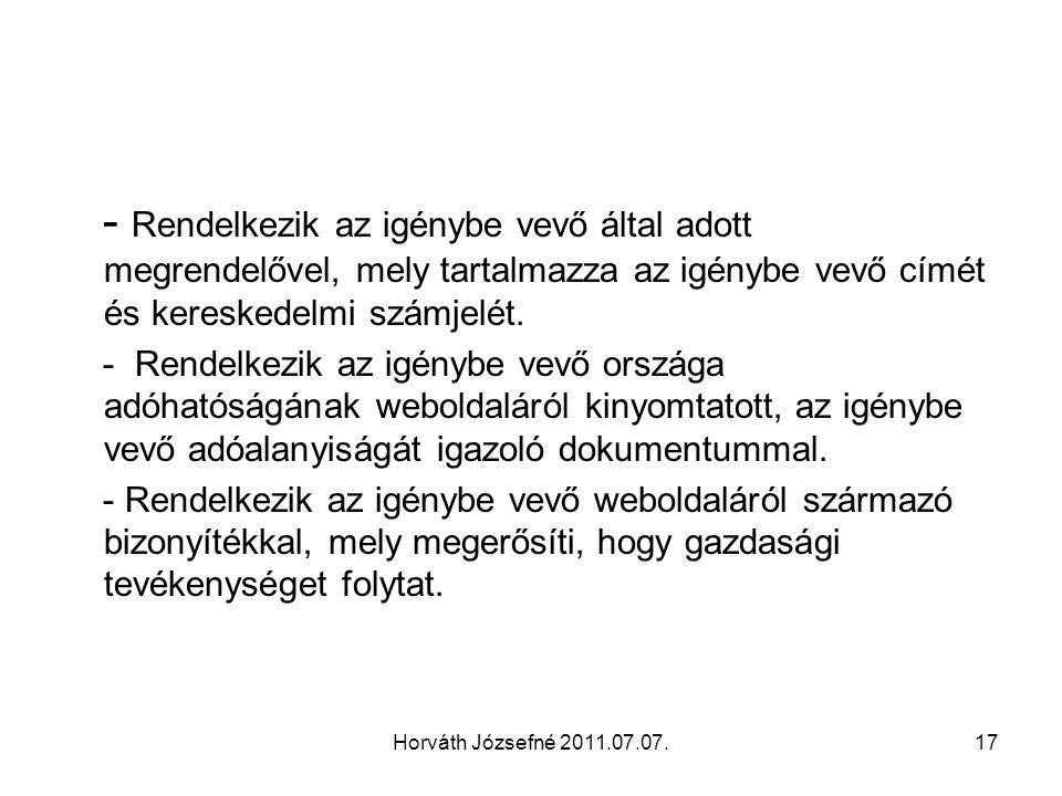Horváth Józsefné 2011.07.07.17 - Rendelkezik az igénybe vevő által adott megrendelővel, mely tartalmazza az igénybe vevő címét és kereskedelmi számjelét.
