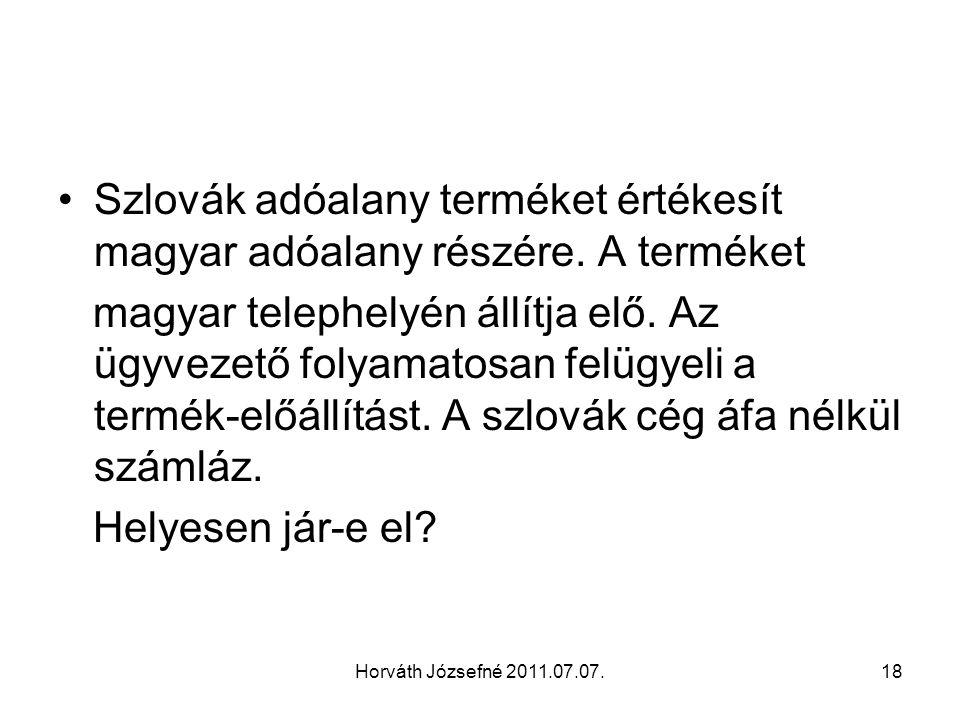 Horváth Józsefné 2011.07.07.18 Szlovák adóalany terméket értékesít magyar adóalany részére.