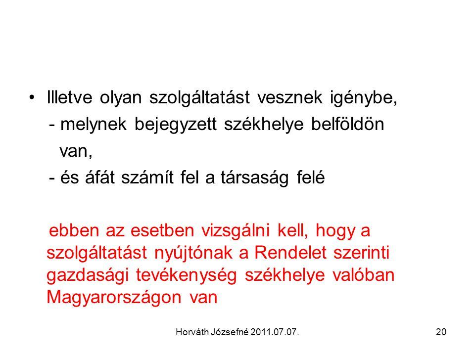 Horváth Józsefné 2011.07.07.20 Illetve olyan szolgáltatást vesznek igénybe, - melynek bejegyzett székhelye belföldön van, - és áfát számít fel a társaság felé ebben az esetben vizsgálni kell, hogy a szolgáltatást nyújtónak a Rendelet szerinti gazdasági tevékenység székhelye valóban Magyarországon van