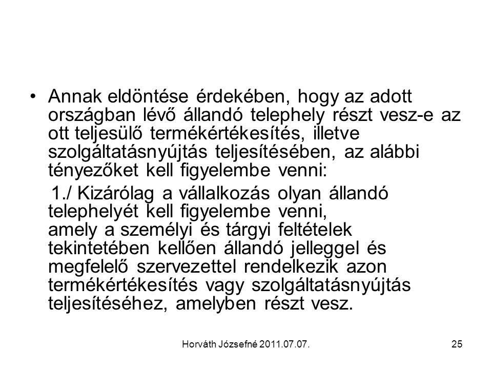 Horváth Józsefné 2011.07.07.25 Annak eldöntése érdekében, hogy az adott országban lévő állandó telephely részt vesz-e az ott teljesülő termékértékesít