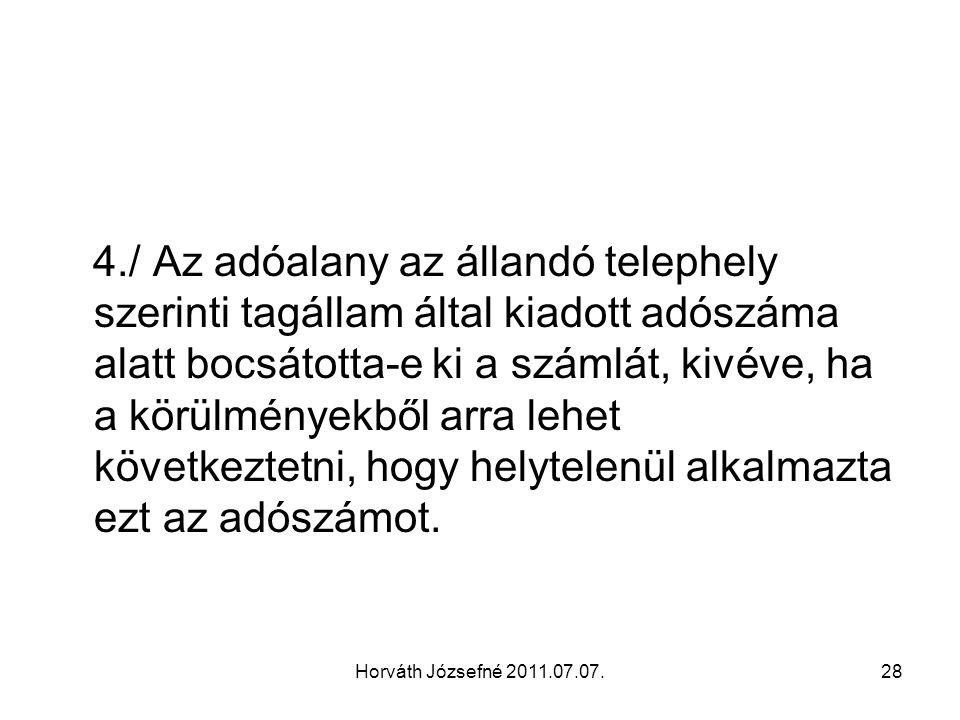 Horváth Józsefné 2011.07.07.28 4./ Az adóalany az állandó telephely szerinti tagállam által kiadott adószáma alatt bocsátotta-e ki a számlát, kivéve,