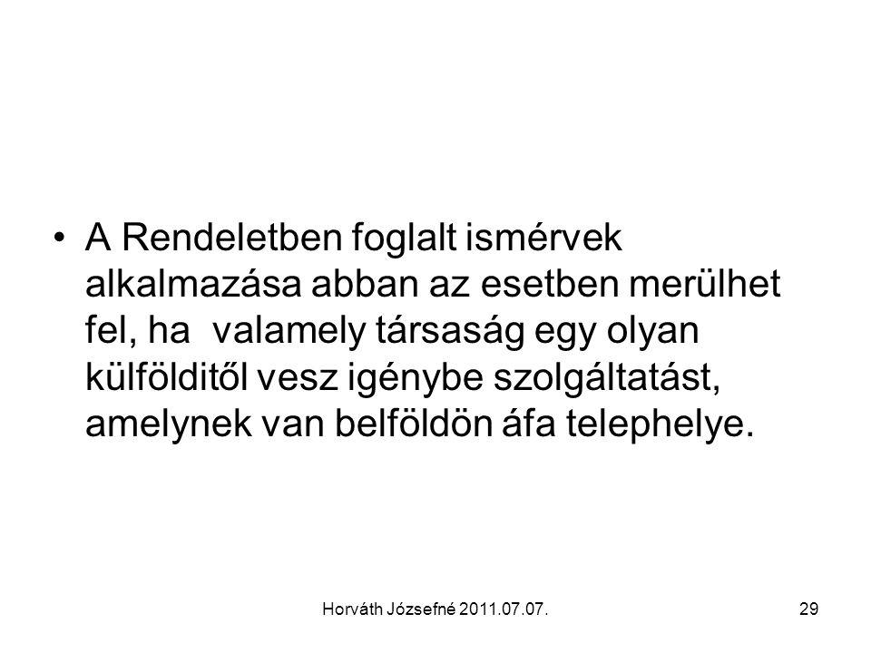 Horváth Józsefné 2011.07.07.29 A Rendeletben foglalt ismérvek alkalmazása abban az esetben merülhet fel, ha valamely társaság egy olyan külfölditől vesz igénybe szolgáltatást, amelynek van belföldön áfa telephelye.