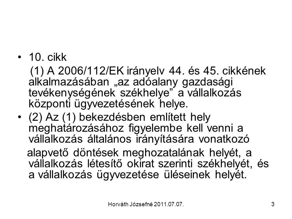 """Horváth Józsefné 2011.07.07.3 10. cikk (1) A 2006/112/EK irányelv 44. és 45. cikkének alkalmazásában """"az adóalany gazdasági tevékenységének székhelye"""""""