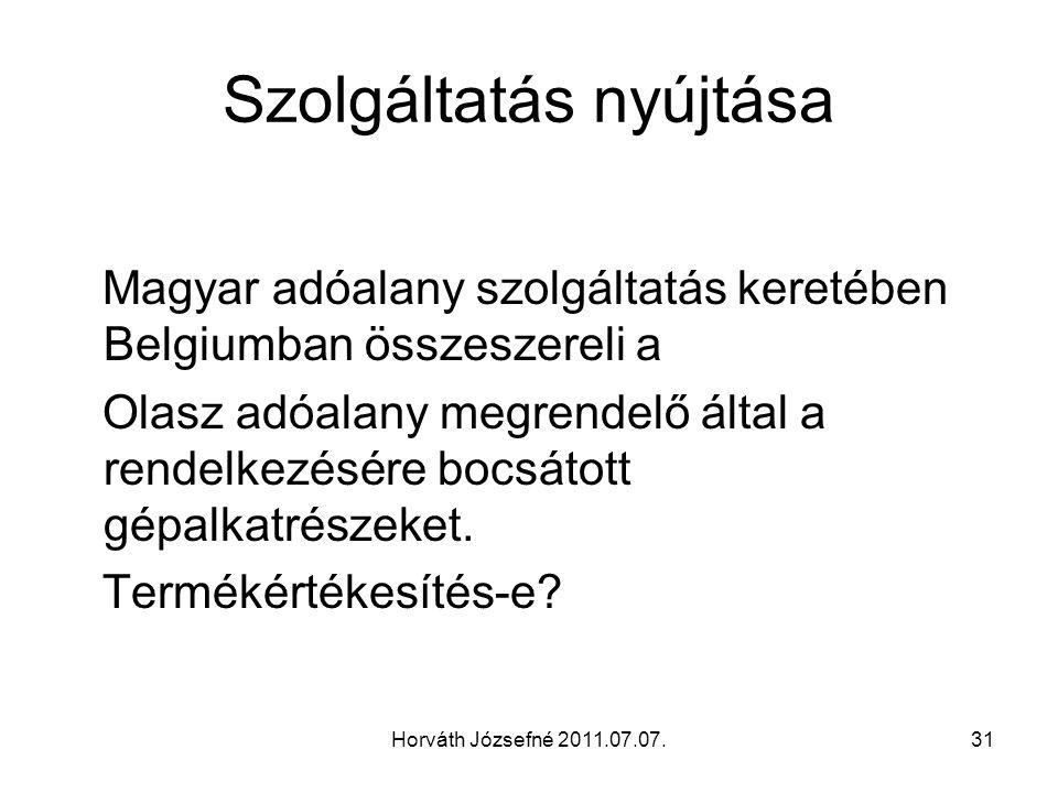 Horváth Józsefné 2011.07.07.31 Szolgáltatás nyújtása Magyar adóalany szolgáltatás keretében Belgiumban összeszereli a Olasz adóalany megrendelő által a rendelkezésére bocsátott gépalkatrészeket.