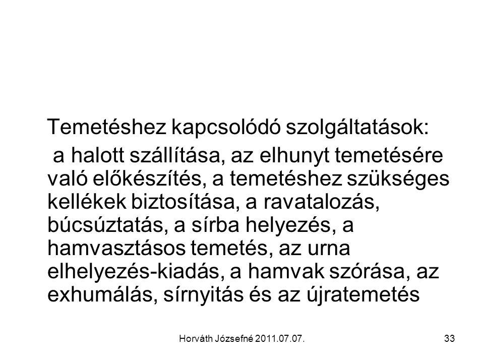 Horváth Józsefné 2011.07.07.33 Temetéshez kapcsolódó szolgáltatások: a halott szállítása, az elhunyt temetésére való előkészítés, a temetéshez szükség