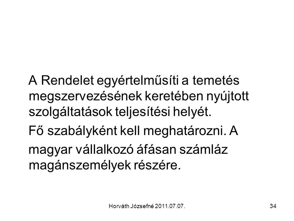 Horváth Józsefné 2011.07.07.34 A Rendelet egyértelműsíti a temetés megszervezésének keretében nyújtott szolgáltatások teljesítési helyét. Fő szabályké