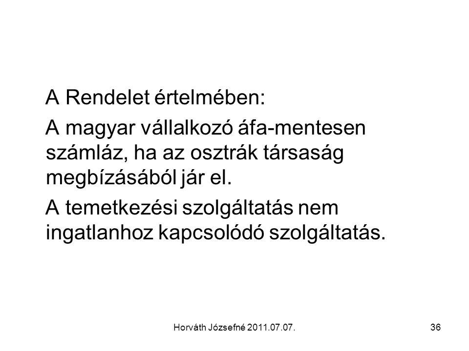 Horváth Józsefné 2011.07.07.36 A Rendelet értelmében: A magyar vállalkozó áfa-mentesen számláz, ha az osztrák társaság megbízásából jár el.