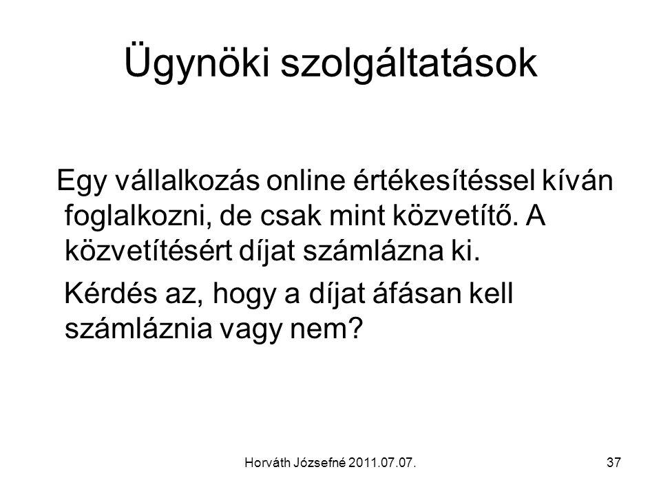 Horváth Józsefné 2011.07.07.37 Ügynöki szolgáltatások Egy vállalkozás online értékesítéssel kíván foglalkozni, de csak mint közvetítő. A közvetítésért