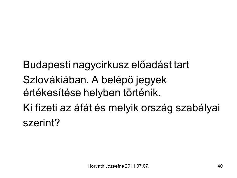 Horváth Józsefné 2011.07.07.41 Adószámot kell kérni szlovákiában, ugyanis a jegyértékesítés abban az országban adózik, ahol a rendezvény megvalósul.