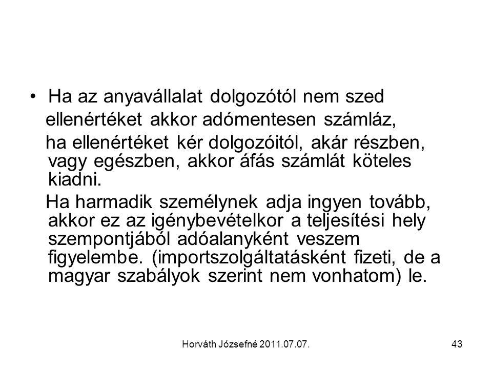 Horváth Józsefné 2011.07.07.43 Ha az anyavállalat dolgozótól nem szed ellenértéket akkor adómentesen számláz, ha ellenértéket kér dolgozóitól, akár ré