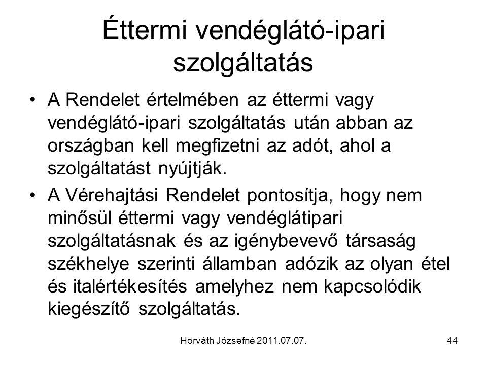 Horváth Józsefné 2011.07.07.44 Éttermi vendéglátó-ipari szolgáltatás A Rendelet értelmében az éttermi vagy vendéglátó-ipari szolgáltatás után abban az országban kell megfizetni az adót, ahol a szolgáltatást nyújtják.
