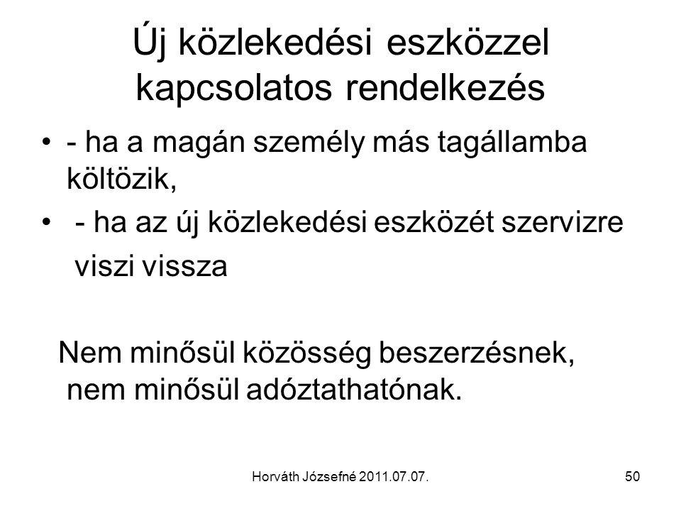 Horváth Józsefné 2011.07.07.50 Új közlekedési eszközzel kapcsolatos rendelkezés - ha a magán személy más tagállamba költözik, - ha az új közlekedési e