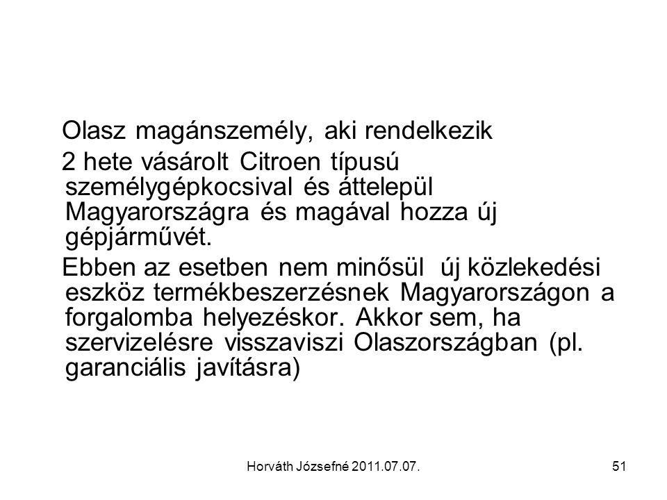 Horváth Józsefné 2011.07.07.51 Olasz magánszemély, aki rendelkezik 2 hete vásárolt Citroen típusú személygépkocsival és áttelepül Magyarországra és magával hozza új gépjárművét.