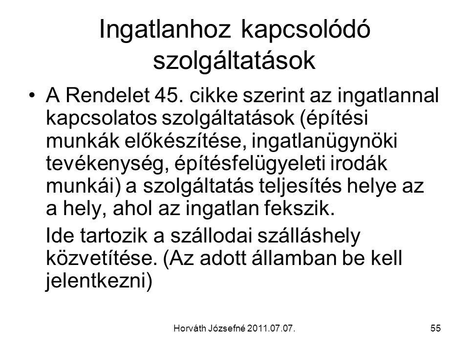 Horváth Józsefné 2011.07.07.55 Ingatlanhoz kapcsolódó szolgáltatások A Rendelet 45. cikke szerint az ingatlannal kapcsolatos szolgáltatások (építési m