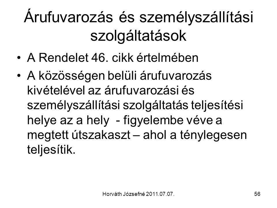 Horváth Józsefné 2011.07.07.56 Árufuvarozás és személyszállítási szolgáltatások A Rendelet 46. cikk értelmében A közösségen belüli árufuvarozás kivéte