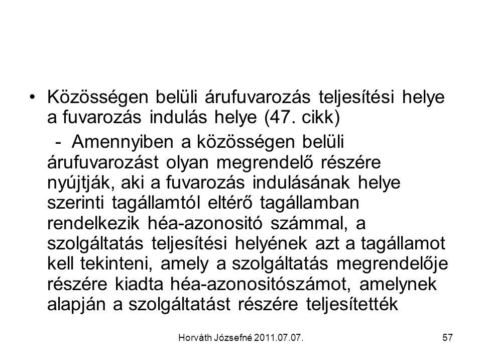 Horváth Józsefné 2011.07.07.57 Közösségen belüli árufuvarozás teljesítési helye a fuvarozás indulás helye (47. cikk) - Amennyiben a közösségen belüli