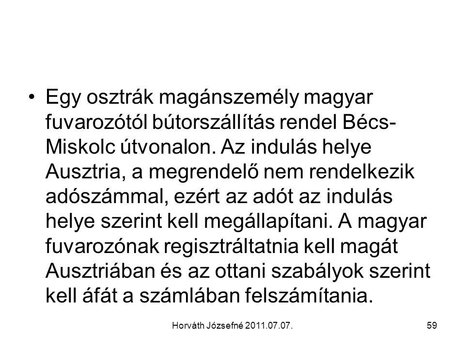 Horváth Józsefné 2011.07.07.59 Egy osztrák magánszemély magyar fuvarozótól bútorszállítás rendel Bécs- Miskolc útvonalon. Az indulás helye Ausztria, a