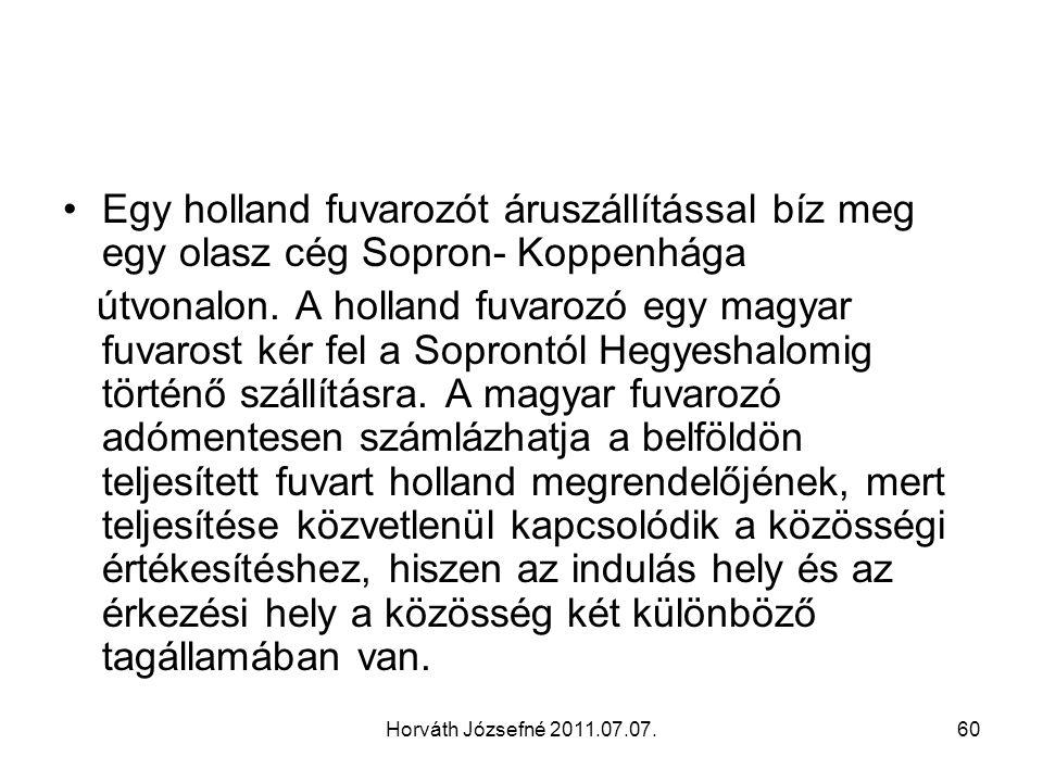 Horváth Józsefné 2011.07.07.60 Egy holland fuvarozót áruszállítással bíz meg egy olasz cég Sopron- Koppenhága útvonalon. A holland fuvarozó egy magyar