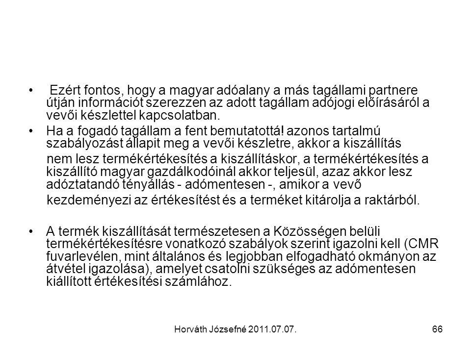 Horváth Józsefné 2011.07.07.66 Ezért fontos, hogy a magyar adóalany a más tagállami partnere útján információt szerezzen az adott tagállam adójogi elő
