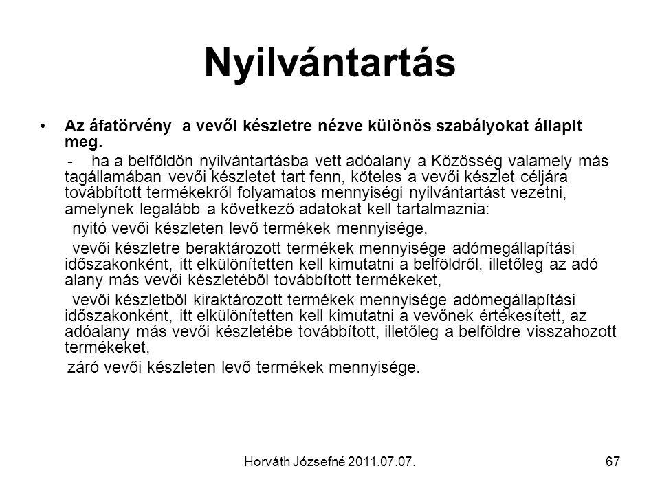 Horváth Józsefné 2011.07.07.67 Nyilvántartás Az áfatörvény a vevői készletre nézve különös szabályokat állapit meg. - ha a belföldön nyilvántartásba v