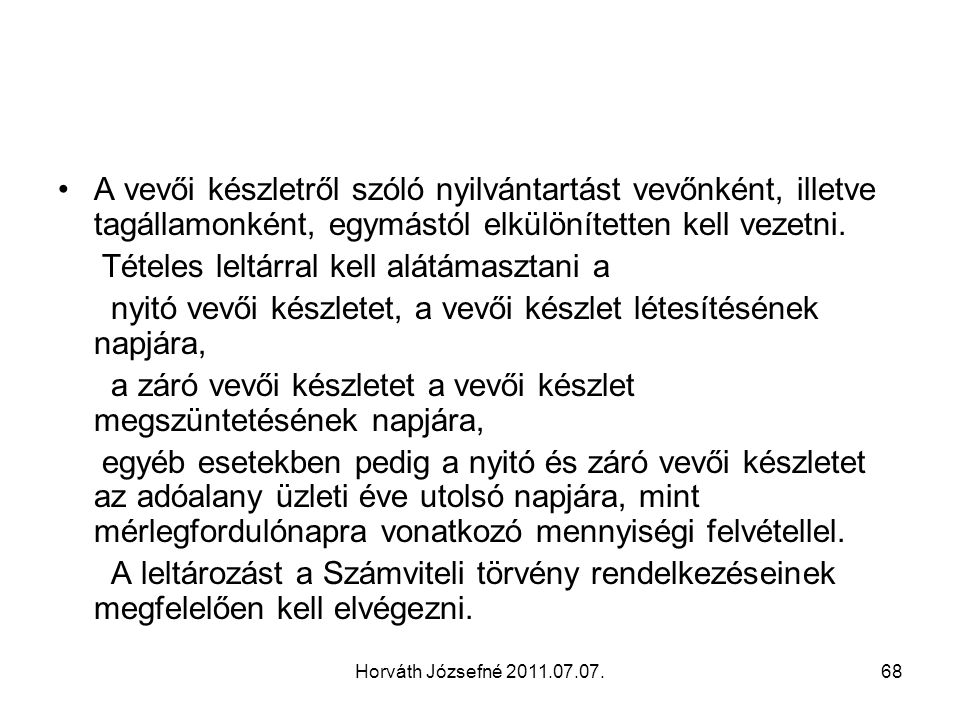 Horváth Józsefné 2011.07.07.68 A vevői készletről szóló nyilvántartást vevőnként, illetve tagállamonként, egymástól elkülönítetten kell vezetni. Tétel