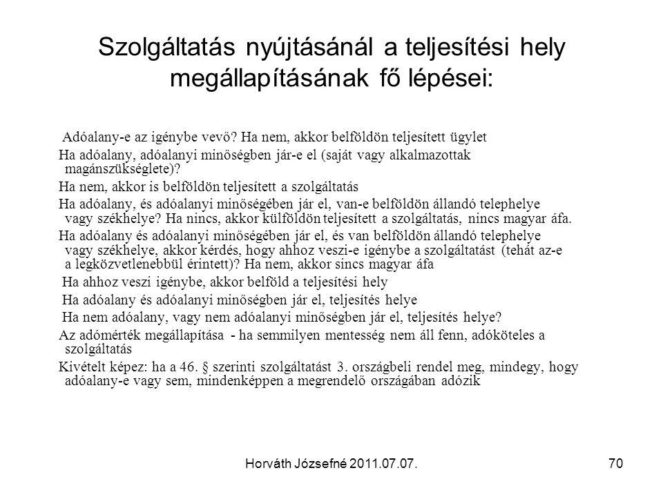 Horváth Józsefné 2011.07.07.70 Szolgáltatás nyújtásánál a teljesítési hely megállapításának fő lépései: Adóalany-e az igénybe vevő? Ha nem, akkor belf