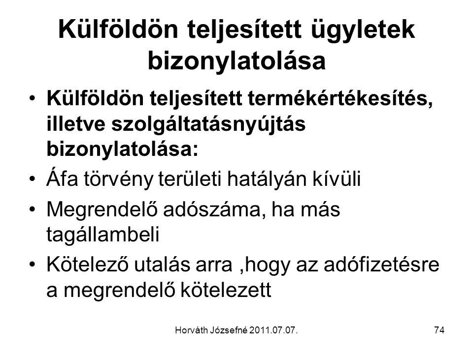 Horváth Józsefné 2011.07.07.74 Külföldön teljesített ügyletek bizonylatolása Külföldön teljesített termékértékesítés, illetve szolgáltatásnyújtás bizo
