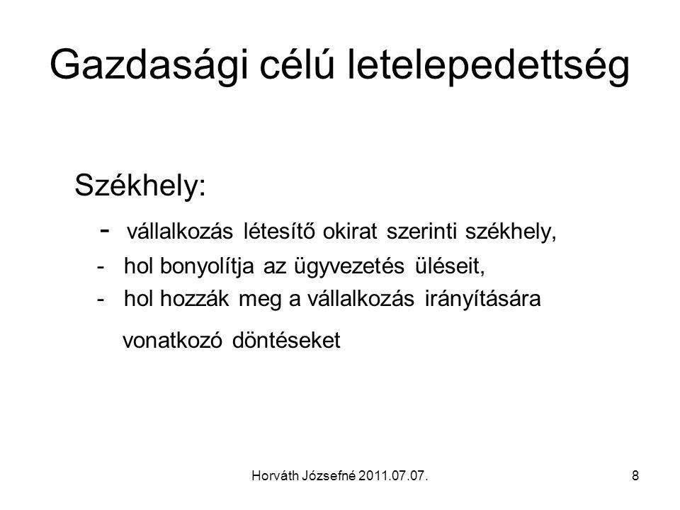 Horváth Józsefné 2011.07.07.8 Gazdasági célú letelepedettség Székhely: - vállalkozás létesítő okirat szerinti székhely, - hol bonyolítja az ügyvezetés