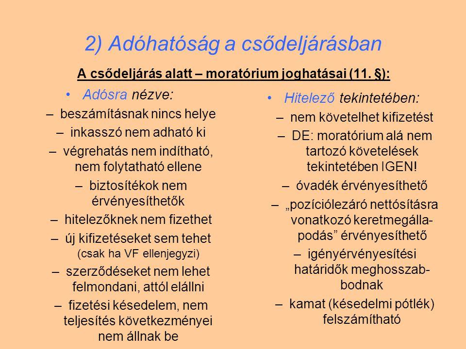 2) Adóhatóság a csődeljárásban A csődeljárás alatt – moratórium joghatásai (11. §): Adósra nézve: –beszámításnak nincs helye –inkasszó nem adható ki –