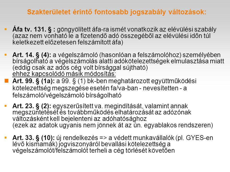 Szakterületet érintő fontosabb jogszabály változások:  Áfa tv. 131. § : göngyölített áfa-ra ismét vonatkozik az elévülési szabály (azaz nem vonható l