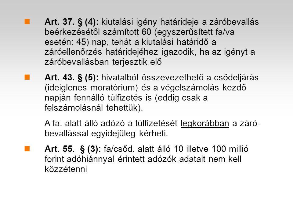 Art. 37. § (4): kiutalási igény határideje a záróbevallás beérkezésétől számított 60 (egyszerűsített fa/va esetén: 45) nap, tehát a kiutalási határidő